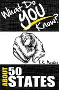 What Do You Know About the 50 States? The Unauthorized Trivia Quiz Game Book About 50 States Facts