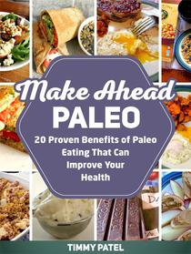 Make Ahead Paleo: 20 Proven Benefits of Paleo Eating That Can Improve Your Health