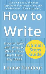 How to Write: How to start, and what to write if you don't have any ideas