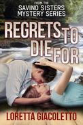 Regrets To Die For: From The Savino Sisters Mystery Series