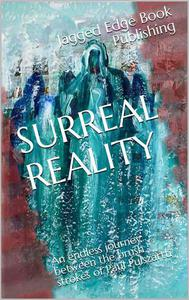 SURREAL REALITY, an endless journey between the brush strokes of fabulous artist, Paul Pulszartti