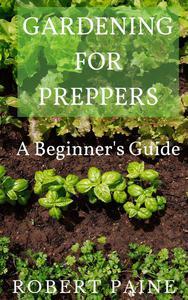 Gardening for Preppers: A Beginner's Guide