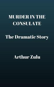 Murder in the Consulate: The Dramatic Story