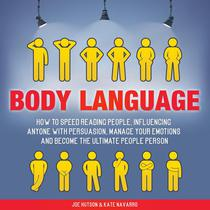 Body Language: How to Speed Reading People, Influencing Anyone with Persuasion, Manage Your Emotions and Become the Ultimate People Person