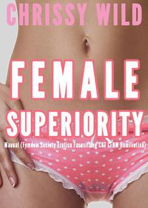 Female Superiority Manual (Femdom Society Erotica Facesitting CBT CFNM Humiliation)
