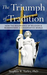 The Triumph of Tradition: How the Resurgence of Religion is Reawakening a Conservative World