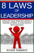 Leadership: The 8 Laws of Leadership: Develop your Team, Influence & Inspire Others, & Lead People with Success