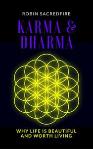 Karma and Dharma: Why Life is Beautiful and Worth Living