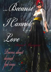 Because I Cannot Love: Poems about Denied Feelings