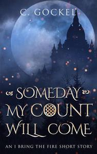 Someday My Count Will Come: An I Bring the Fire Short Story