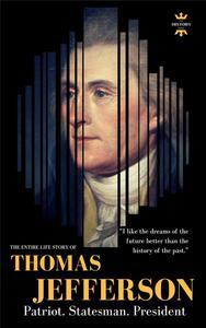 Thomas Jefferson: Patriot. Statesman. President