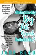 Giving Her My Big Fat Greek Erotica Bundle 2