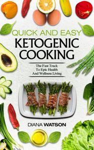 Ketogenic Cookbook: Quick and Easy: The Ketogenic Diet For Beginners Fast Track To Epic Health And Wellness Living - The Ultimate Keto Meal Prep, Keto Vegan, Keto Recipes & Keto Cookbook