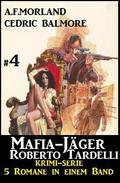 Mafia-Jäger Roberto Tardelli #4 - Krimi-Serie: 5 Romane in einem Band