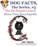 Dog Facts, The Series #3: The Pet Parent's A-to-Z Home Care Encyclopedia