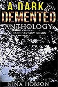 A Dark & Demented Anthology: Dark Fantasy Blinks (Vol. 1)