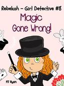 Rebekah - Girl Detective #8: Magic Gone Wrong!