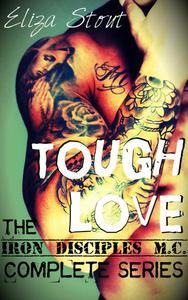 Tough Love - Iron Disciples MC Complete Series (Erotic Motorcycle Club Biker Romance)