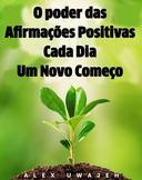 O poder das Afirmações Positivas: Cada Dia Um Novo Começo