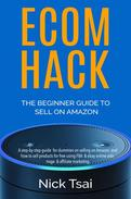 Ecom Hack -The Beginner Guide To Sell On Amazon -A step-by-step guide  for dummies on selling on Amazon  and how to sell products for free using FBA  & ebay online arbitrage  & affiliate marketing
