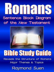 Romans - Sentence Block Diagram - Themes & Structure as a Bible Study Reading Guide: Bible Reading Guide