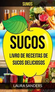 Sucos: Sumos: Livro de Receitas de Sucos deliciosos