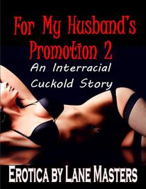 For My Husband's Promotion 2:  An Interracial Cuckold Story