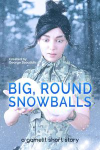 Big, Round Snowballs: A GameLit Story