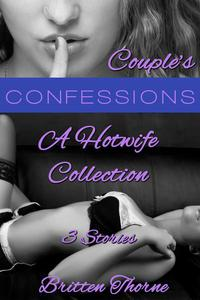 Couple's Confessions: A Hotwife Collection (3 Stories!)