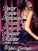 Doctor Coslow's Incredible Steam-Powered Pleasure Machine (Medical Erotica)