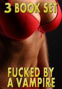 Fucked By A Vampire - Box Set (Pounded Hard, Dom Sub, Sex Slave, Creampie, Paranormal, Rough Hardcore Explicit)