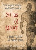 How to Gain Weight and Build Muscle for Skinny Guys: 30 lbs of Meat