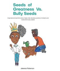 Seeds of Greatness vs. Bully Seeds: Inspirational Bedtime Story Helps Kids Develop Positive Mindset and Overcome Bully Seeds