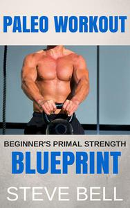 Paleo Workout: Beginner's Primal Strength Blueprint