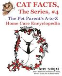 Cat Facts, The Series #4: The Pet Parent's A-to-Z Home Care Encyclopedia