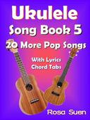 Ukulele Song Book 5 - 20 More Popular Songs with Lyrics and Chord Tabs