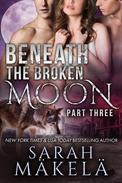Beneath the Broken Moon: Part Three