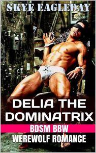 Delia the Dominatrix (BDSM BBW Werewolf Romance)