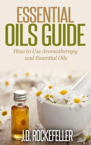 Essential Oils Guide: How to Use Aromatherapy and Essential Oils