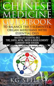 "Chinese Medicine Guidebook To Balance the 5 Elements & Organ Meridians with Essential Oils Master List Essential Oil ""Fire, Earth, Metal, Water, Wood Elemts"" (Summary Book Version)"