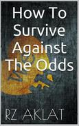 How To Survive Against The Odds