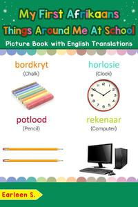 My First Afrikaans Things Around Me at School Picture Book with English Translations