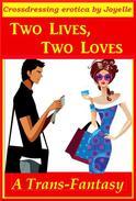 TWO LIVES, TWO LOVES: A crossdresser's tale