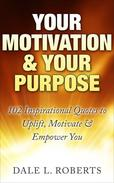Your Motivation & Your Purpose: 102 Inspirational Quotes to Uplift, Motivate & Empower You