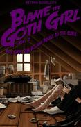 Blame The Goth Girl Vol. 2: All Give Thanks And Praise To The Cure