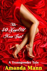 The 50 Year-Old New Gurl: A Transgender Tale (Feminization)