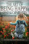 The Art of Being Happy: Goals & Capabilities (Positive Thinking Book): Self Esteem, Goal Setting, Mental Health, Personality Psychology, Free Souls