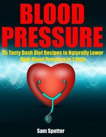 Blood Pressure: 35 Tasty Dash Diet Recipes to Naturally Lower High Blood Pressure in 7 Days