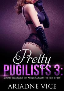 Pretty Pugilists 3: Servant Girls Slug It Out As Entertainment For Their Betters