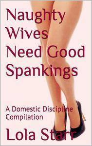 Naughty Wives Need Good Spankings